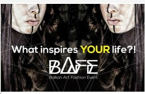 Balkan Art Fashion Event – What inspires your life­­?